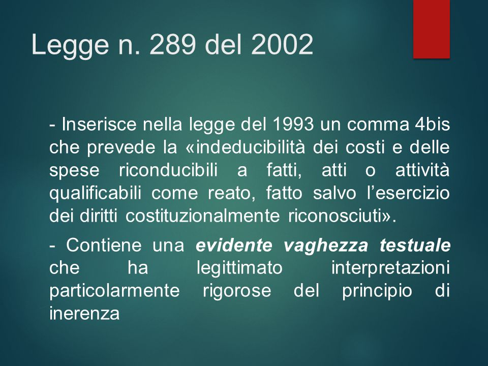 Legge n. 289 del 2002 - Inserisce nella legge del 1993 un comma 4bis che prevede la «indeducibilità dei costi e delle spese riconducibili a fatti, att