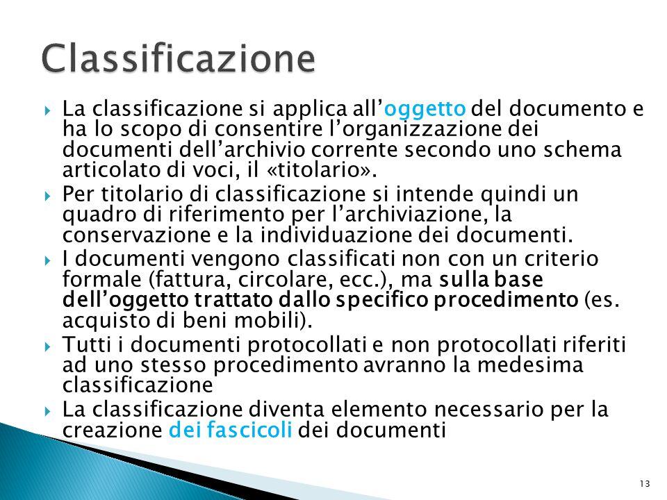  La classificazione si applica all'oggetto del documento e ha lo scopo di consentire l'organizzazione dei documenti dell'archivio corrente secondo uno schema articolato di voci, il «titolario».