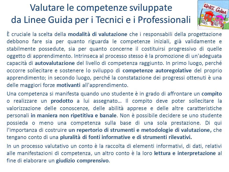 Valutare le competenze sviluppate da Linee Guida per i Tecnici e i Professionali È cruciale la scelta della modalità di valutazione che i responsabili