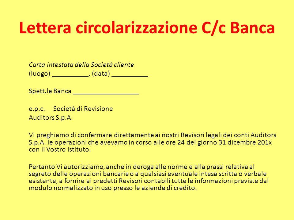 Lettera circolarizzazione C/c Banca Carta intestata della Società cliente (luogo) __________, (data) __________ Spett.le Banca __________________ e.p.c.