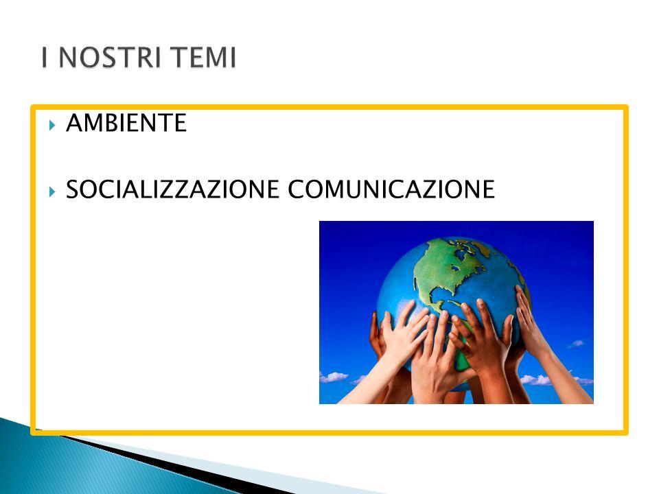  AMBIENTE  SOCIALIZZAZIONE COMUNICAZIONE