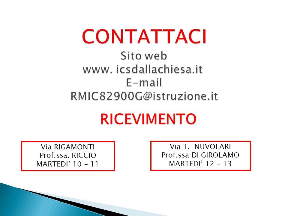 RICEVIMENTO Via RIGAMONTI Prof.ssa. RICCIO MARTEDI' 10 - 11 Via T. NUVOLARI Prof.ssa DI GIROLAMO MARTEDI' 12 - 13
