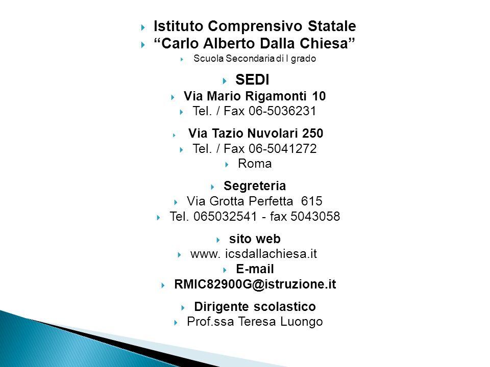 """ Istituto Comprensivo Statale  """"Carlo Alberto Dalla Chiesa""""  Scuola Secondaria di I grado  SEDI  Via Mario Rigamonti 10  Tel. / Fax 06-5036231 """