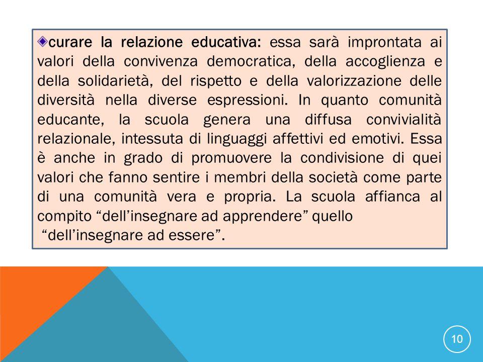 curare la relazione educativa: essa sarà improntata ai valori della convivenza democratica, della accoglienza e della solidarietà, del rispetto e dell