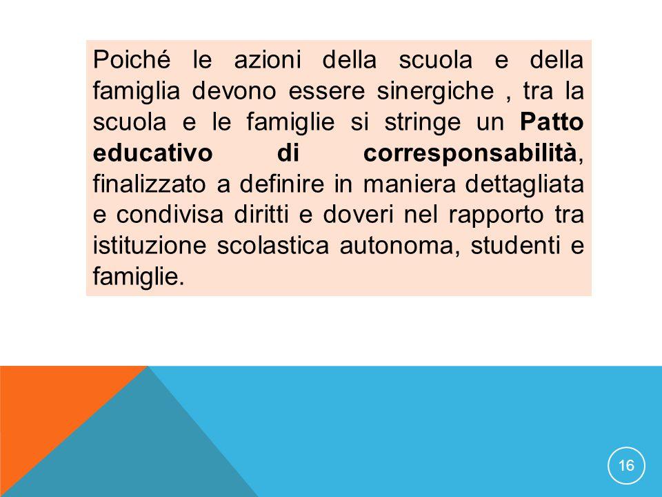 Poiché le azioni della scuola e della famiglia devono essere sinergiche, tra la scuola e le famiglie si stringe un Patto educativo di corresponsabilit