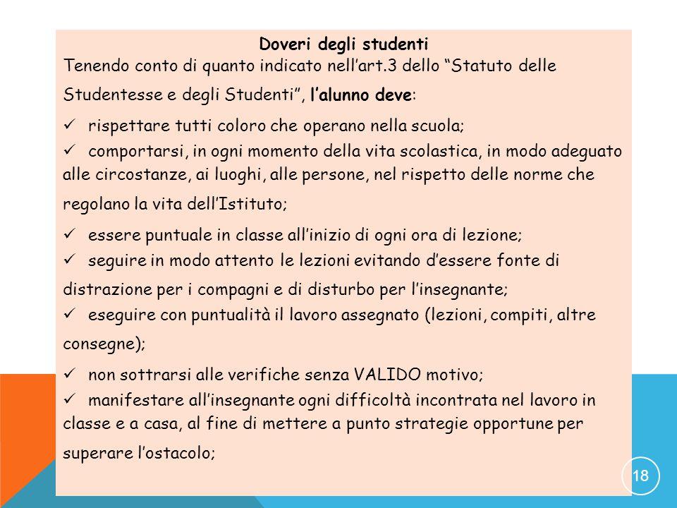 """Doveri degli studenti Tenendo conto di quanto indicato nell'art.3 dello """"Statuto delle Studentesse e degli Studenti"""", l'alunno deve:  rispettare tutt"""