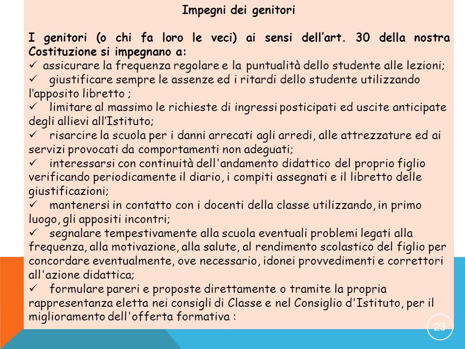 Impegni dei genitori I genitori (o chi fa loro le veci) ai sensi dell'art. 30 della nostra Costituzione si impegnano a: assicurare la frequenza regola
