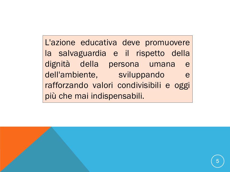 L'azione educativa deve promuovere la salvaguardia e il rispetto della dignità della persona umana e dell'ambiente, sviluppando e rafforzando valori c