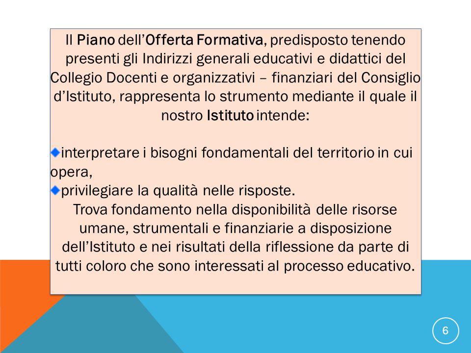 Il Piano dell'Offerta Formativa, predisposto tenendo presenti gli Indirizzi generali educativi e didattici del Collegio Docenti e organizzativi – fina