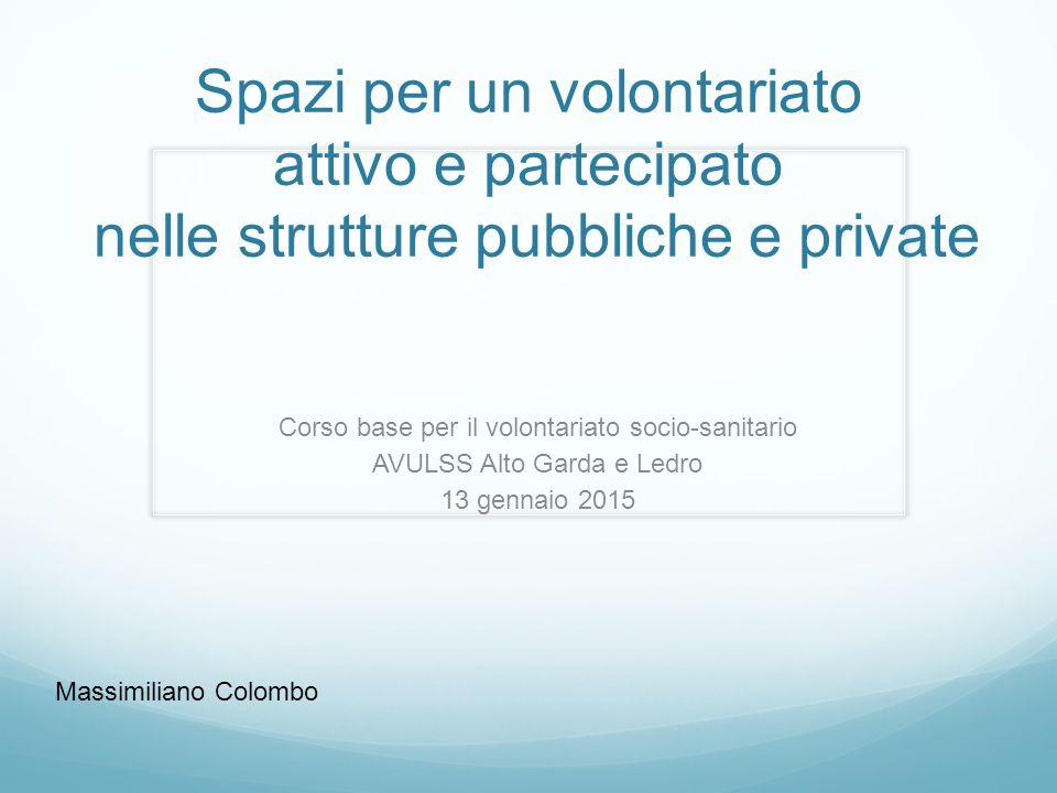 Spazi per un volontariato attivo e partecipato nelle strutture pubbliche e private Corso base per il volontariato socio-sanitario AVULSS Alto Garda e