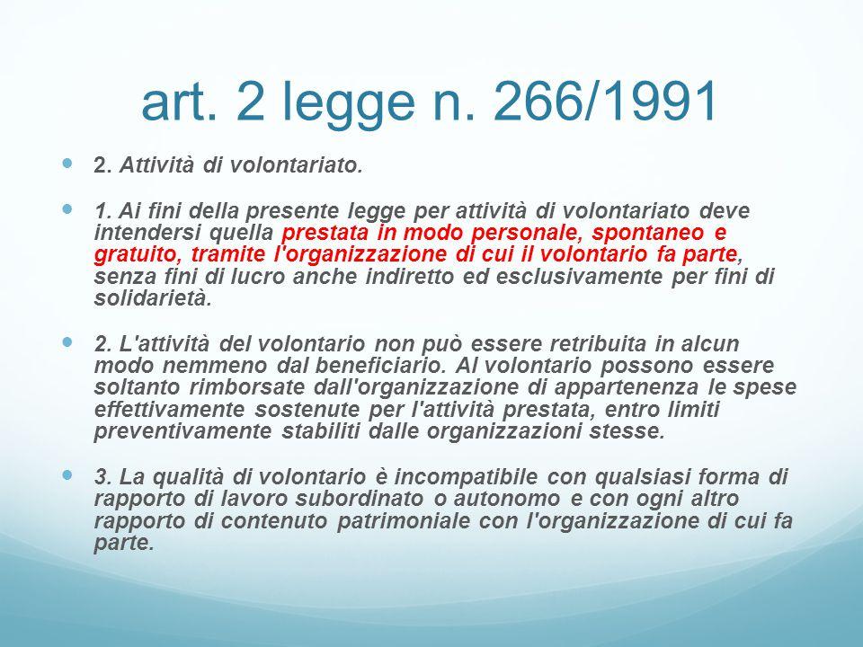 art. 2 legge n. 266/1991 2. Attività di volontariato. 1. Ai fini della presente legge per attività di volontariato deve intendersi quella prestata in
