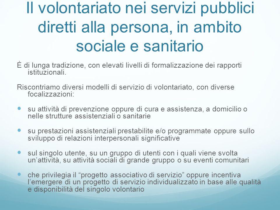 Il volontariato nei servizi pubblici diretti alla persona, in ambito sociale e sanitario È di lunga tradizione, con elevati livelli di formalizzazione