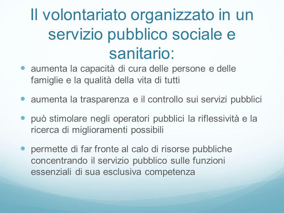 Il volontariato organizzato in un servizio pubblico sociale e sanitario: aumenta la capacità di cura delle persone e delle famiglie e la qualità della
