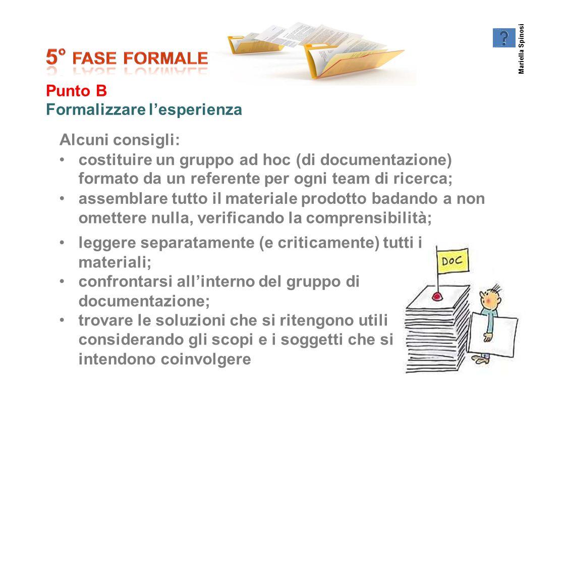 4747 Punto B Formalizzare l'esperienza Alcuni consigli: costituire un gruppo ad hoc (di documentazione) formato da un referente per ogni team di ricer
