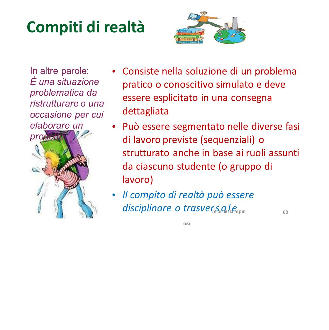 Compiti di realtà Consiste nella soluzione di un problema pratico o conoscitivo simulato e deve essere esplicitato in una consegna dettagliata In altr