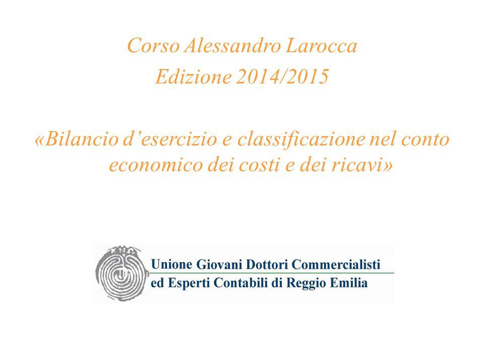 Corso Alessandro Larocca Edizione 2014/2015 «Bilancio d'esercizio e classificazione nel conto economico dei costi e dei ricavi»