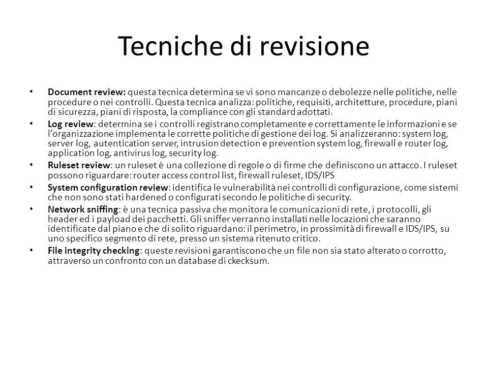 Tecniche di revisione Document review: questa tecnica determina se vi sono mancanze o debolezze nelle politiche, nelle procedure o nei controlli. Ques