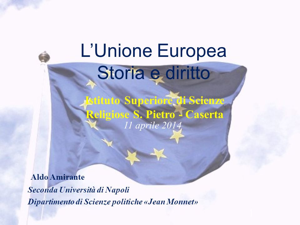 L'Unione Europea Storia e diritto Aldo Amirante Seconda Università di Napoli Dipartimento di Scienze politiche «Jean Monnet» 1 11 aprile 2014 Istituto