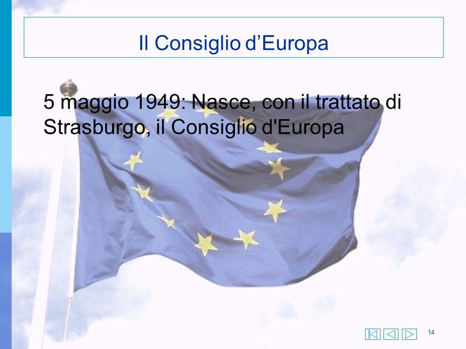 14 5 maggio 1949: Nasce, con il trattato di Strasburgo, il Consiglio d'Europa Il Consiglio d'Europa
