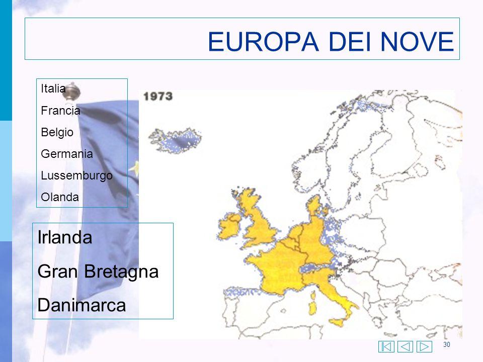 30 EUROPA DEI NOVE Irlanda Gran Bretagna Danimarca Italia Francia Belgio Germania Lussemburgo Olanda