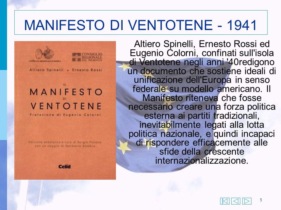 MANIFESTO DI VENTOTENE - 1941 5 Altiero Spinelli, Ernesto Rossi ed Eugenio Colorni, confinati sull'isola di Ventotene negli anni '40redigono un docume