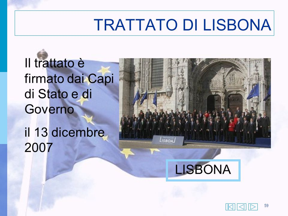 59 TRATTATO DI LISBONA Il trattato è firmato dai Capi di Stato e di Governo il 13 dicembre 2007 LISBONA
