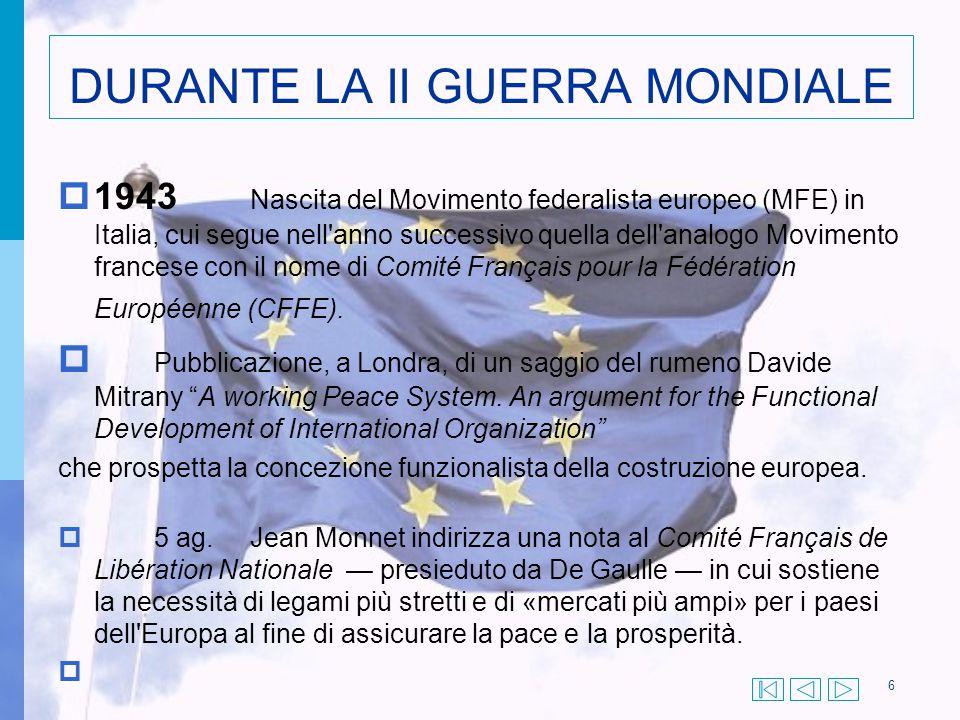 DURANTE LA II GUERRA MONDIALE  1943 Nascita del Movimento federalista europeo (MFE) in Italia, cui segue nell'anno successivo quella dell'analogo Mov