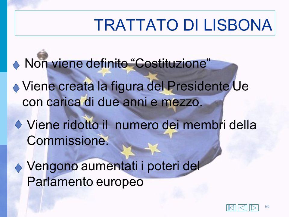 """60 TRATTATO DI LISBONA Non viene definito """"Costituzione"""" Viene creata la figura del Presidente Ue con carica di due anni e mezzo. Viene ridotto il num"""