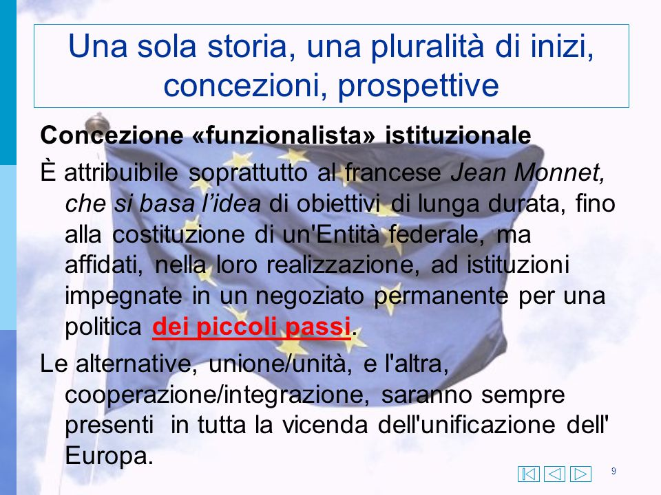 Una sola storia, una pluralità di inizi, concezioni, prospettive Concezione «funzionalista» istituzionale È attribuibile soprattutto al francese Jean