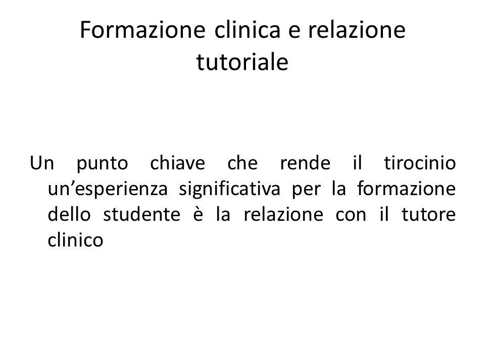 Formazione clinica e relazione tutoriale Un punto chiave che rende il tirocinio un'esperienza significativa per la formazione dello studente è la relazione con il tutore clinico