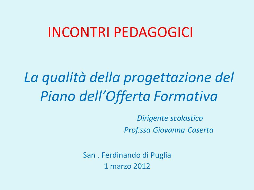 La qualità della progettazione del Piano dell'Offerta Formativa Dirigente scolastico Prof.ssa Giovanna Caserta San.