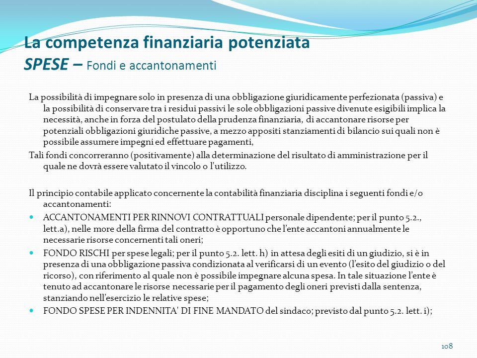 La competenza finanziaria potenziata SPESE – Fondi e accantonamenti La possibilità di impegnare solo in presenza di una obbligazione giuridicamente pe