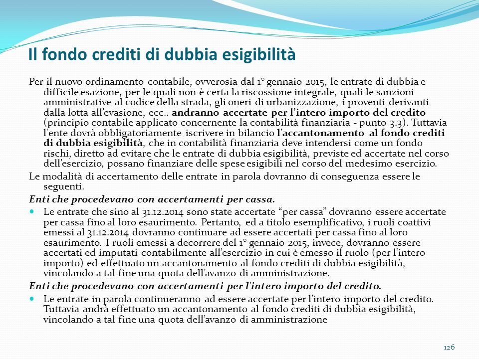 Il fondo crediti di dubbia esigibilità 126 Per il nuovo ordinamento contabile, ovverosia dal 1° gennaio 2015, le entrate di dubbia e difficile esazion