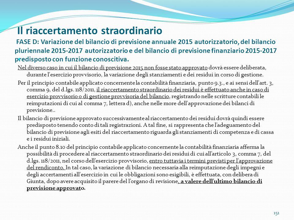 Il riaccertamento straordinario FASE D: Variazione del bilancio di previsione annuale 2015 autorizzatorio, del bilancio pluriennale 2015-2017 autorizz