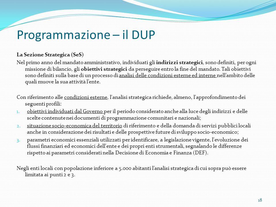 Programmazione – il DUP La Sezione Strategica (SeS) Nel primo anno del mandato amministrativo, individuati gli indirizzi strategici, sono definiti, pe