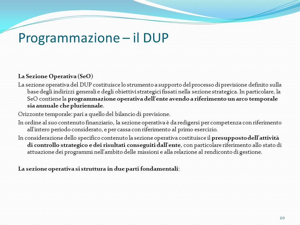 Programmazione – il DUP La Sezione Operativa (SeO) La sezione operativa del DUP costituisce lo strumento a supporto del processo di previsione definit