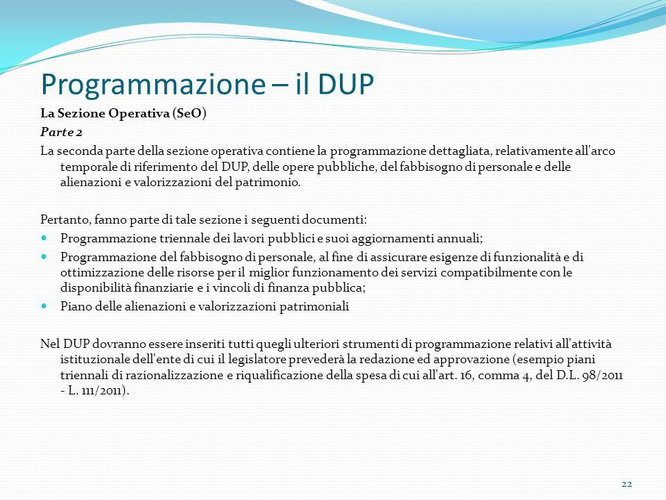 Programmazione – il DUP La Sezione Operativa (SeO) Parte 2 La seconda parte della sezione operativa contiene la programmazione dettagliata, relativame