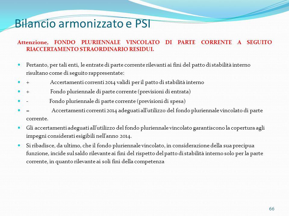 Bilancio armonizzato e PSI Attenzione, FONDO PLURIENNALE VINCOLATO DI PARTE CORRENTE A SEGUITO RIACCERTAMENTO STRAORDINARIO RESIDUI. Pertanto, per tal