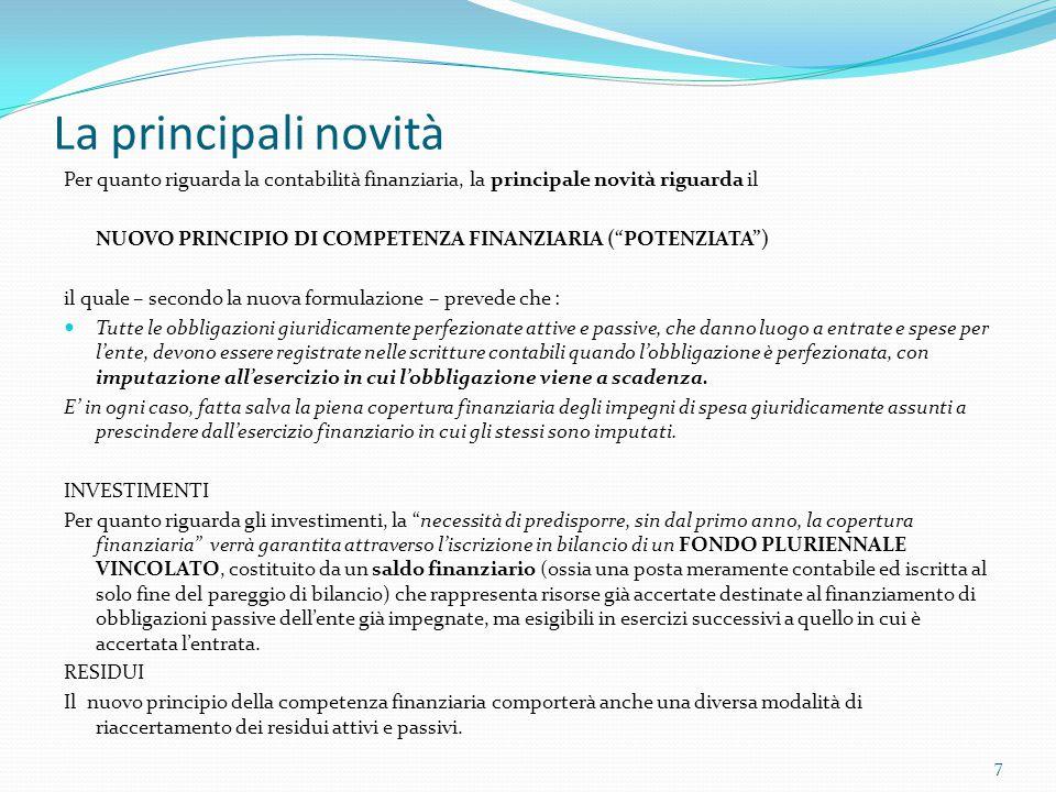 """La principali novità Per quanto riguarda la contabilità finanziaria, la principale novità riguarda il NUOVO PRINCIPIO DI COMPETENZA FINANZIARIA (""""POTE"""