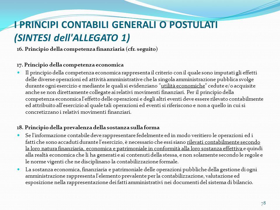 I PRINCIPI CONTABILI GENERALI O POSTULATI (SINTESI dell'ALLEGATO 1) 16. Principio della competenza finanziaria (cfr. seguito) 17. Principio della comp