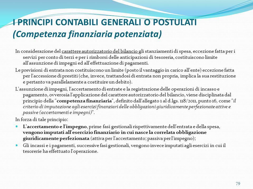 I PRINCIPI CONTABILI GENERALI O POSTULATI (Competenza finanziaria potenziata) In considerazione del carattere autorizzatorio del bilancio gli stanziam