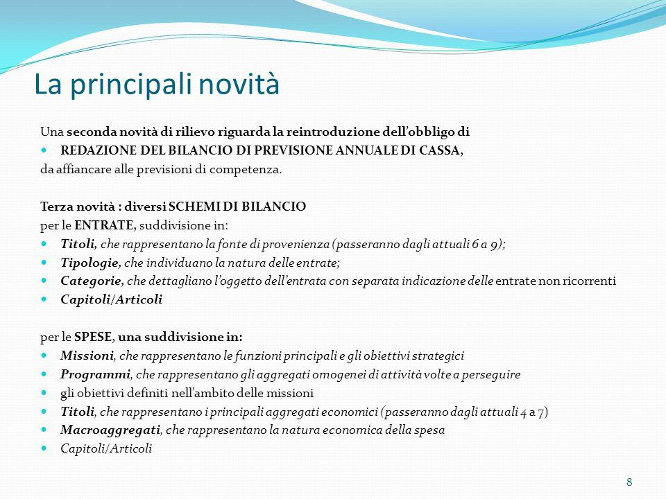 La principali novità Una seconda novità di rilievo riguarda la reintroduzione dell'obbligo di REDAZIONE DEL BILANCIO DI PREVISIONE ANNUALE DI CASSA, d
