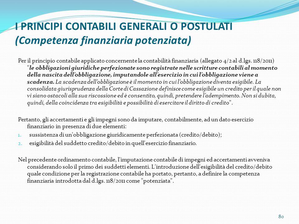 I PRINCIPI CONTABILI GENERALI O POSTULATI (Competenza finanziaria potenziata) Per il principio contabile applicato concernente la contabilità finanzia