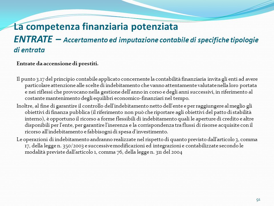 La competenza finanziaria potenziata ENTRATE – Accertamento ed imputazione contabile di specifiche tipologie di entrata Entrate da accensione di prest