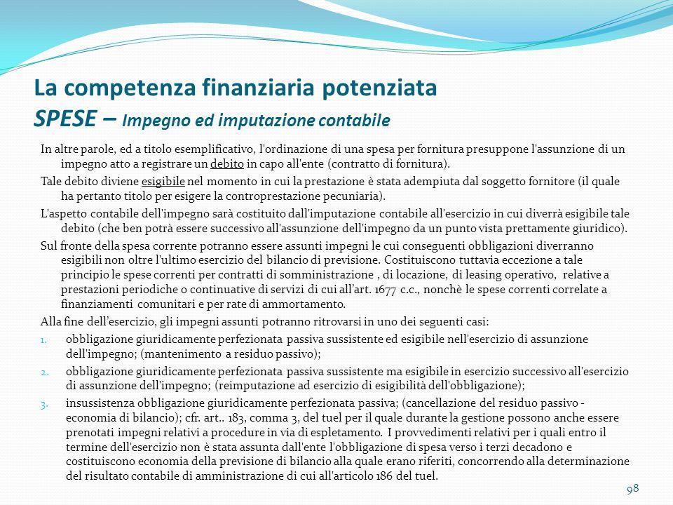 La competenza finanziaria potenziata SPESE – Impegno ed imputazione contabile In altre parole, ed a titolo esemplificativo, l'ordinazione di una spesa