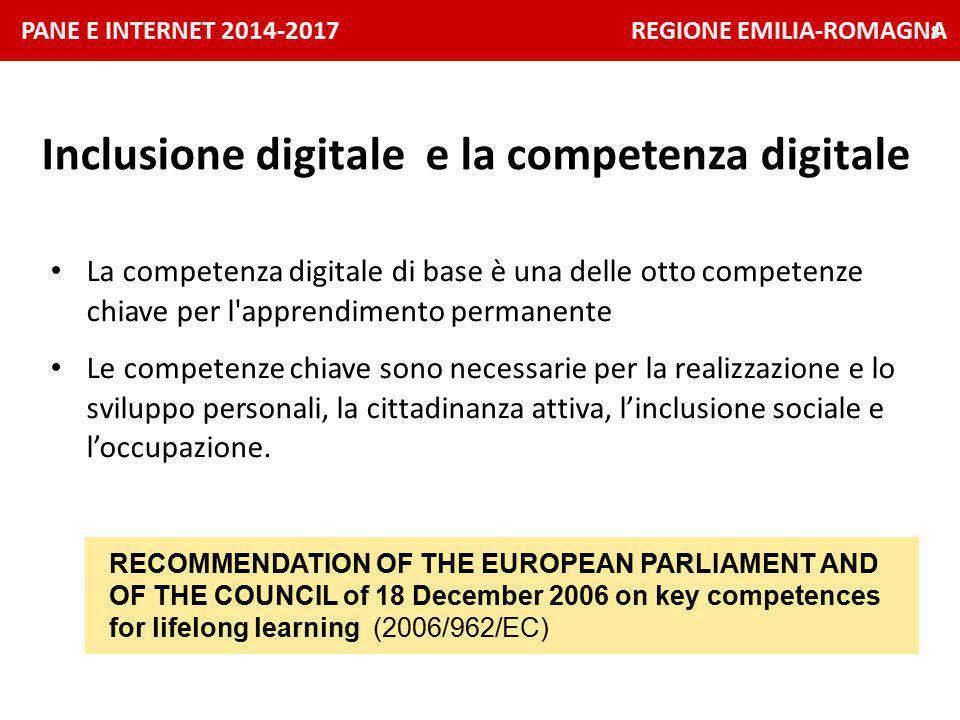 PANE E INTERNET 2014-2017 REGIONE EMILIA-ROMAGNA 8 La competenza digitale di base è una delle otto competenze chiave per l apprendimento permanente Le competenze chiave sono necessarie per la realizzazione e lo sviluppo personali, la cittadinanza attiva, l'inclusione sociale e l'occupazione.