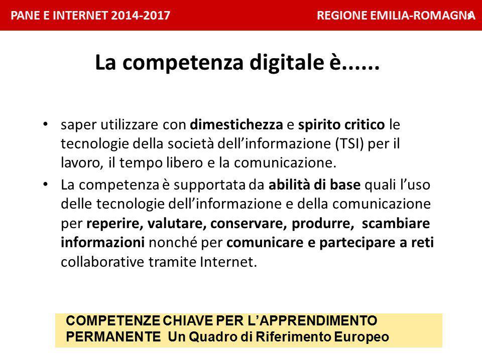 PANE E INTERNET 2014-2017 REGIONE EMILIA-ROMAGNA 9 saper utilizzare con dimestichezza e spirito critico le tecnologie della società dell'informazione (TSI) per il lavoro, il tempo libero e la comunicazione.