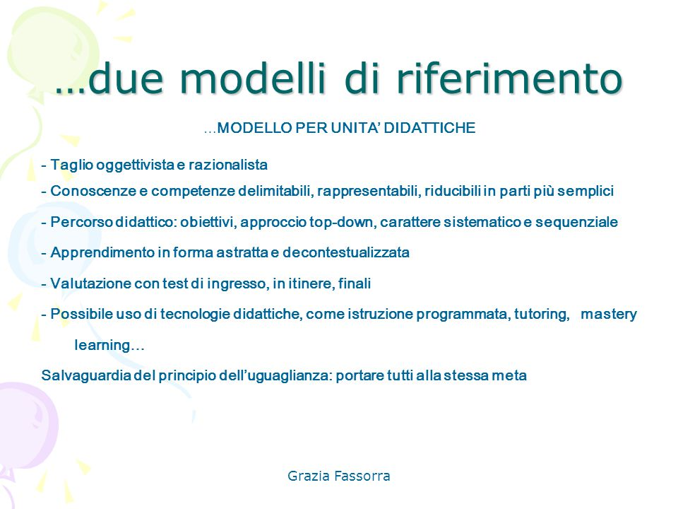 Grazia Fassorra …due modelli di riferimento … MODELLO PER UNITA' DIDATTICHE - Taglio oggettivista e razionalista - Conoscenze e competenze delimitabil