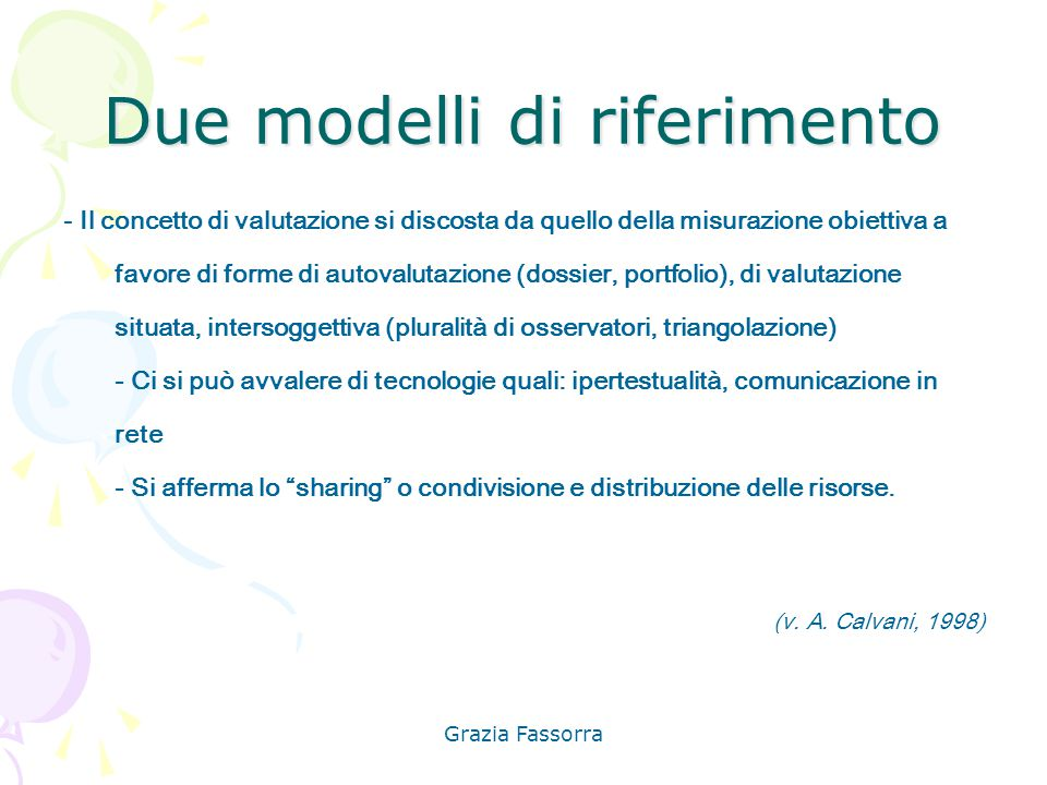 Grazia Fassorra Due modelli di riferimento - Il concetto di valutazione si discosta da quello della misurazione obiettiva a favore di forme di autoval