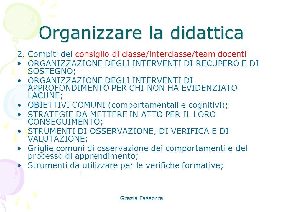 Grazia Fassorra Organizzare la didattica 2. Compiti del consiglio di classe/interclasse/team docenti ORGANIZZAZIONE DEGLI INTERVENTI DI RECUPERO E DI
